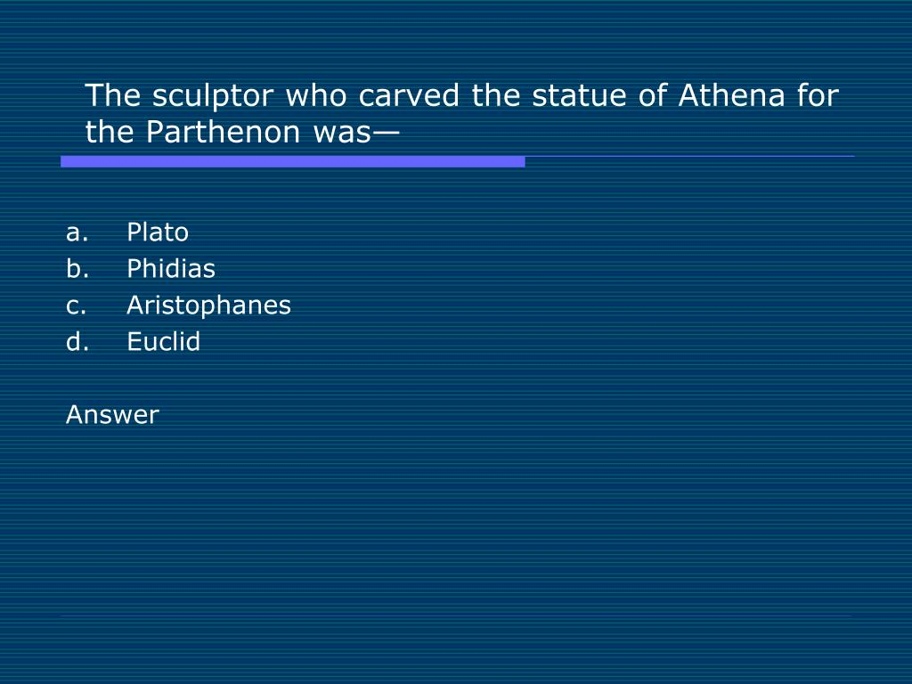 The sculptor who carved the statue of Athena for the Parthenon was—
