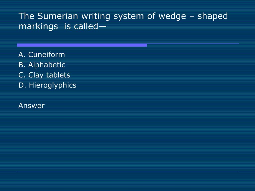 The Sumerian writing system of wedge – shaped  markings  is called—