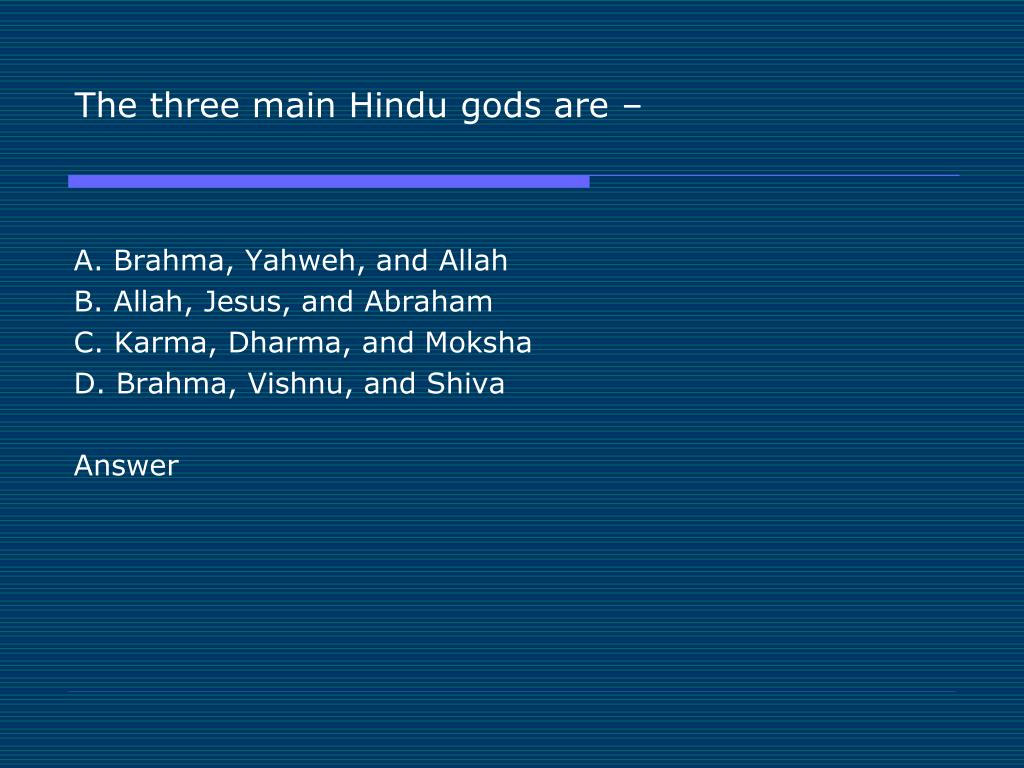 The three main Hindu gods are –