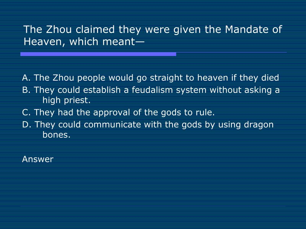 The Zhou claimed they were given the Mandate of Heaven, which meant—