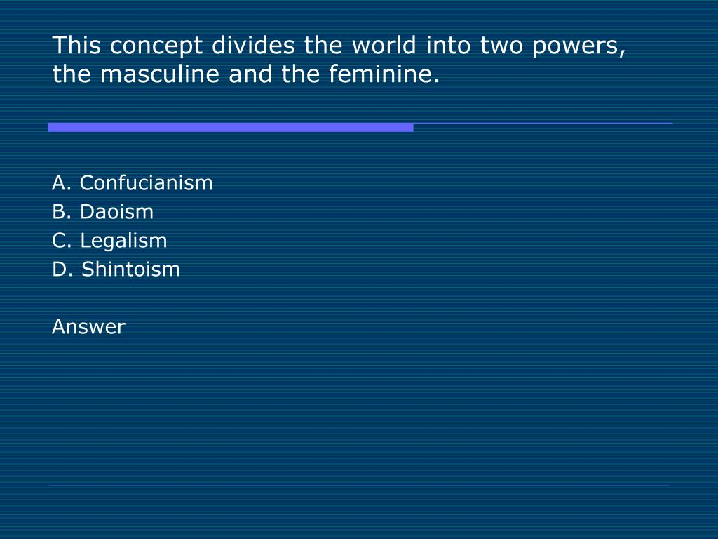 This concept divides the world into two powers, the masculine and the feminine.