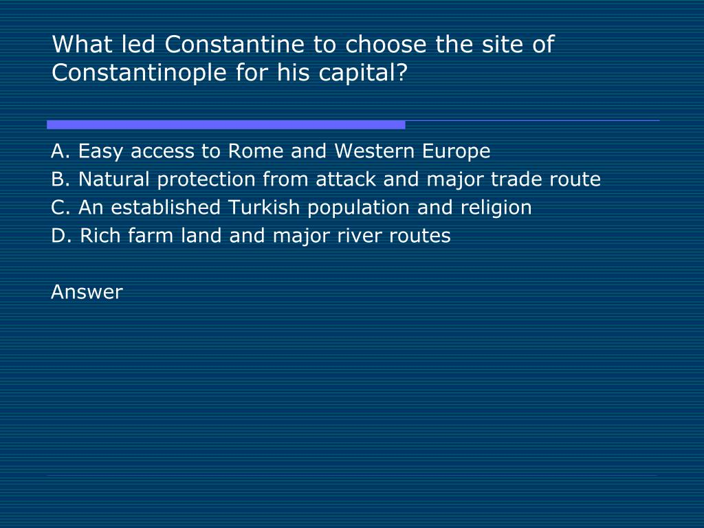 What led Constantine to choose the site of Constantinople for his capital?