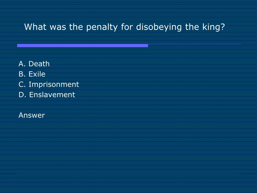 What was the penalty for disobeying the king?