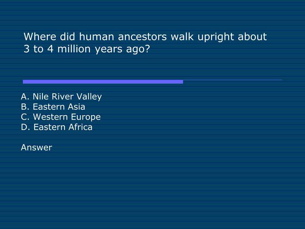 Where did human ancestors walk upright about 3 to 4 million years ago?