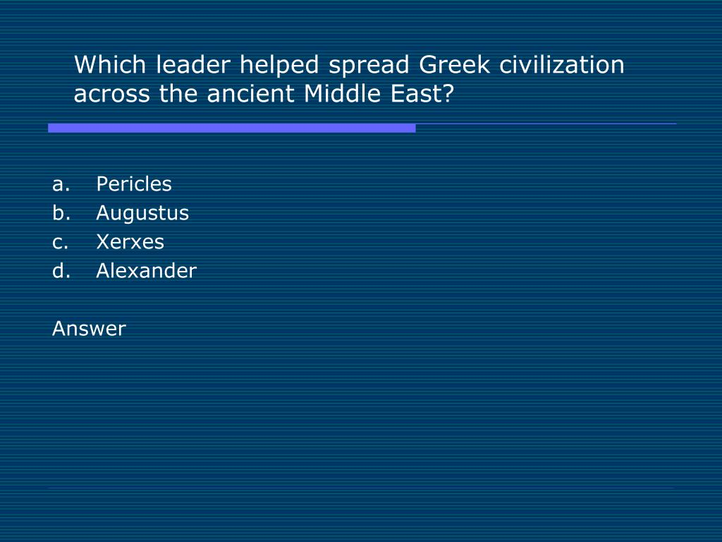 Which leader helped spread Greek civilization across the ancient Middle East?