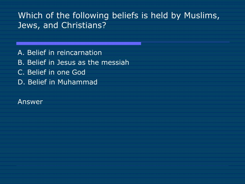 Which of the following beliefs is held by Muslims, Jews, and Christians?