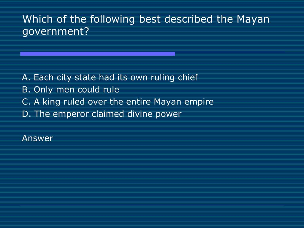 Which of the following best described the Mayan government?