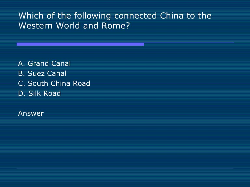 Which of the following connected China to the Western World and Rome?