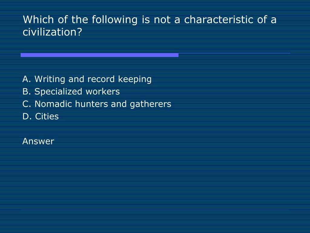 Which of the following is not a characteristic of a civilization?