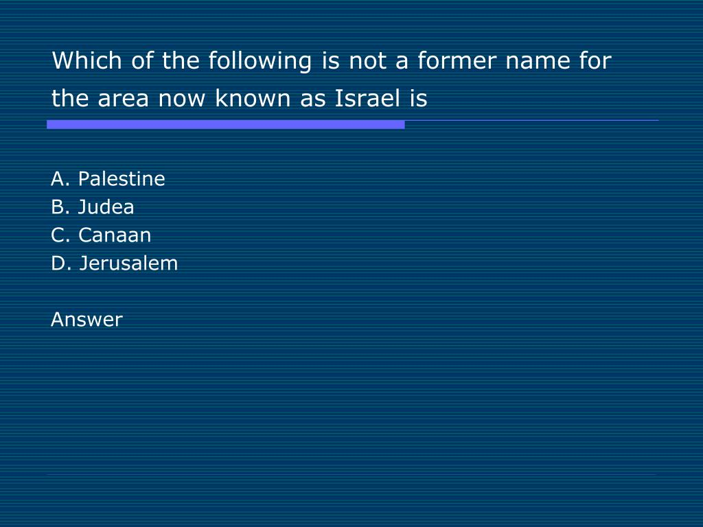 Which of the following is not a former name for the area now known as Israel is