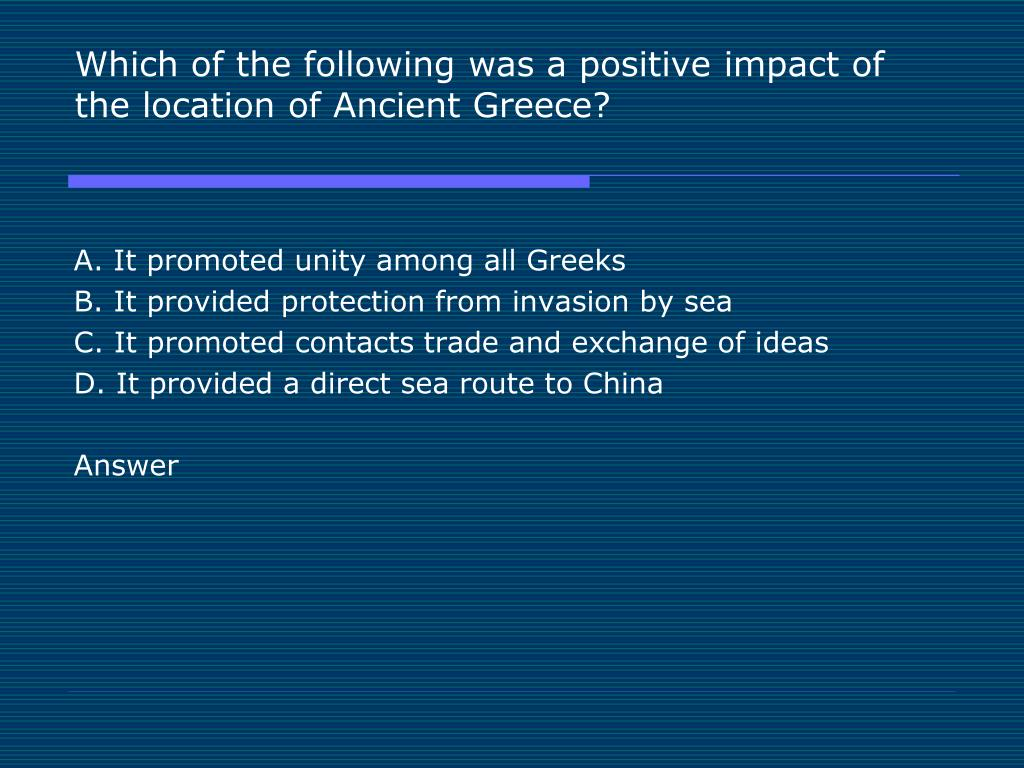 Which of the following was a positive impact of the location of Ancient Greece?