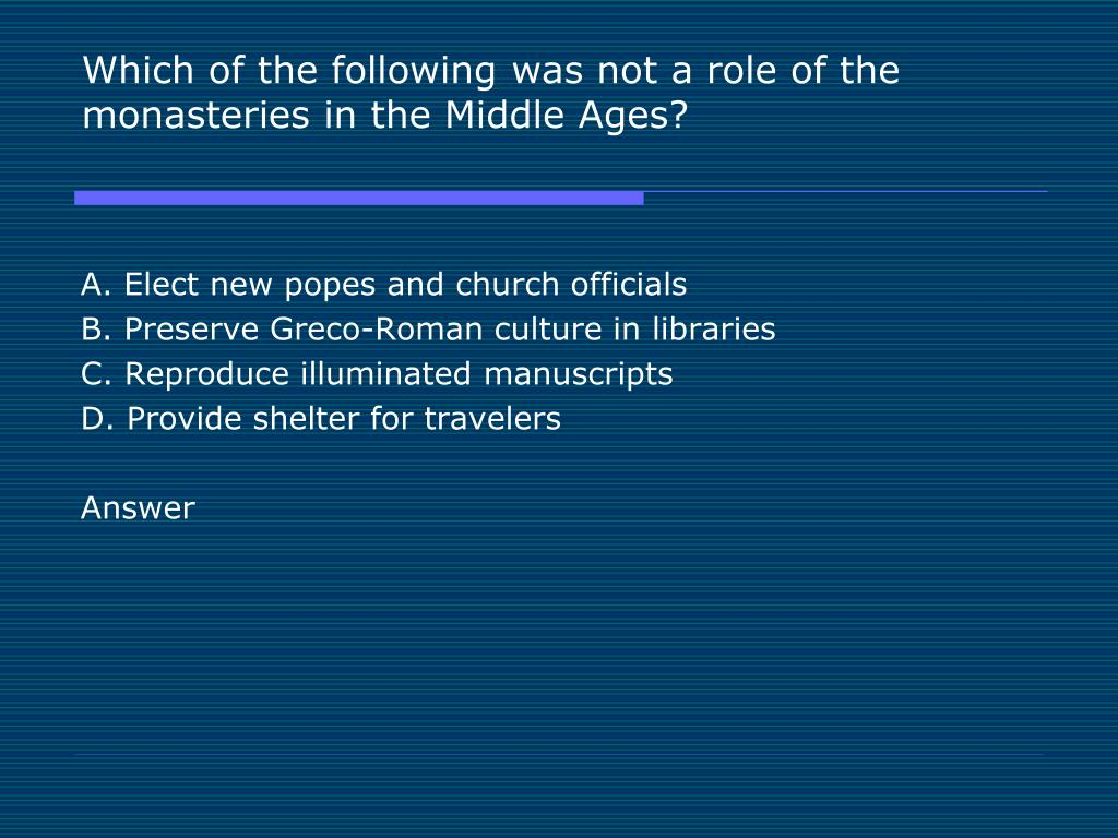 Which of the following was not a role of the monasteries in the Middle Ages?