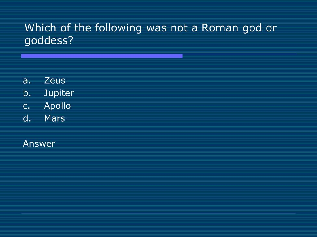 Which of the following was not a Roman god or goddess?
