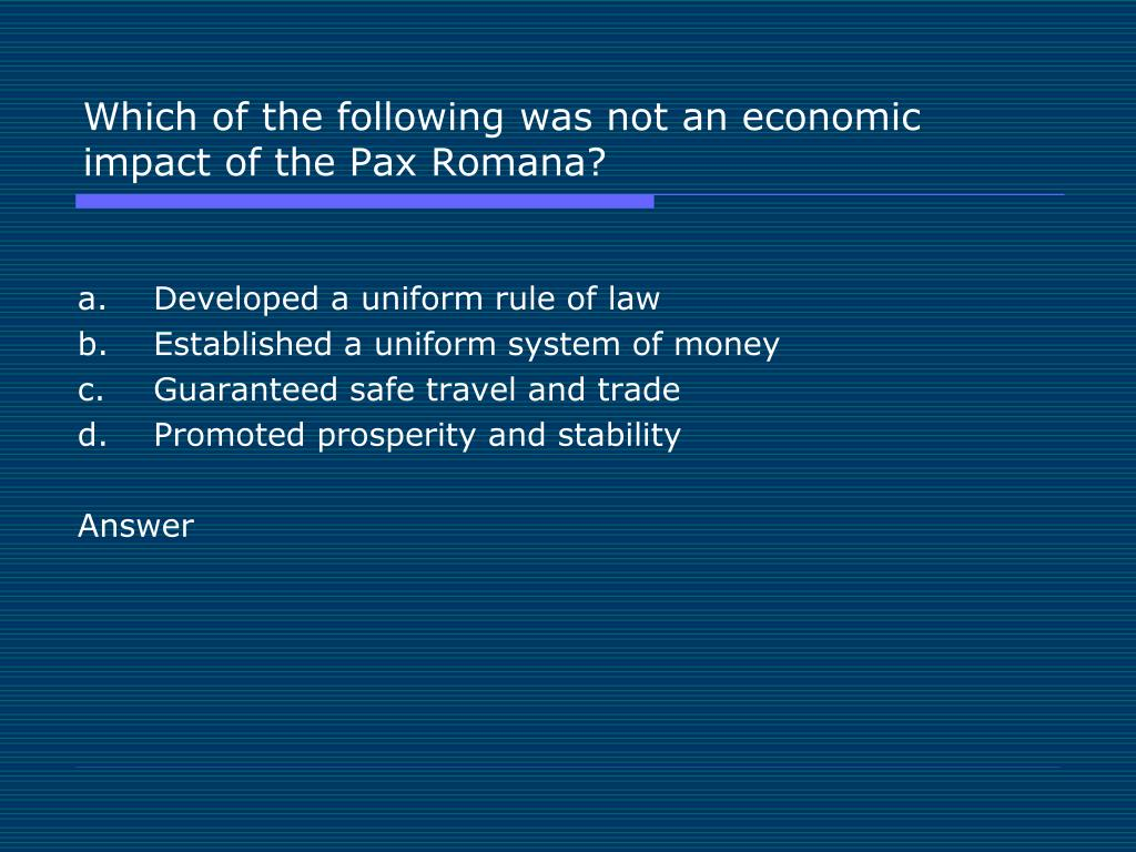 Which of the following was not an economic impact of the Pax Romana?