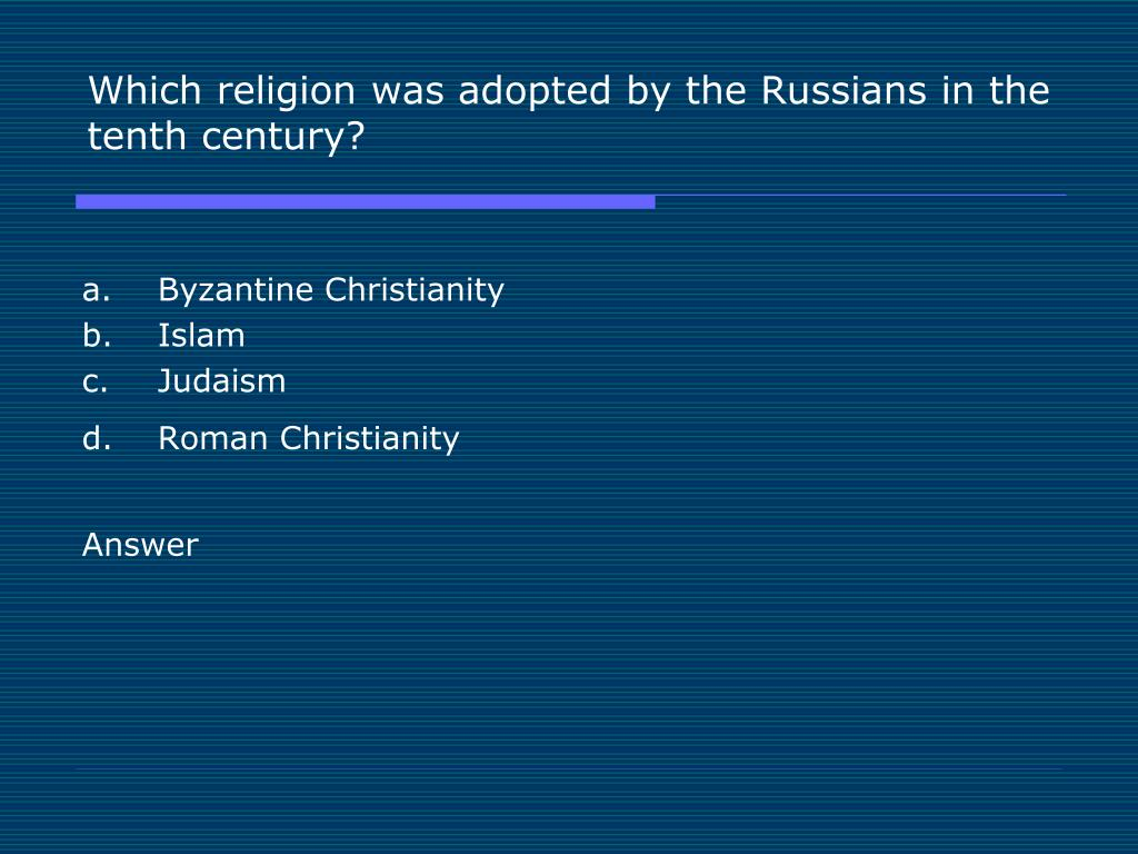 Which religion was adopted by the Russians in the tenth century?