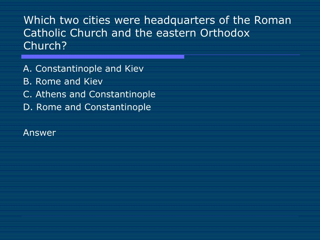 Which two cities were headquarters of the Roman Catholic Church and the eastern Orthodox Church?