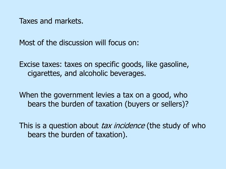 Taxes and markets.