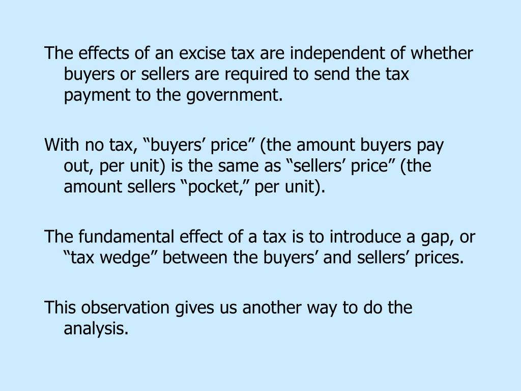 The effects of an excise tax are independent of whether buyers or sellers are required to send the tax payment to the government.