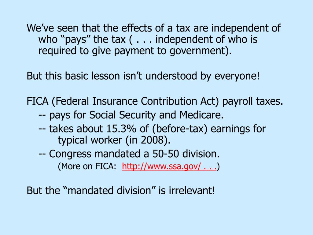 "We've seen that the effects of a tax are independent of who ""pays"" the tax ( . . . independent of who is required to give payment to government)."