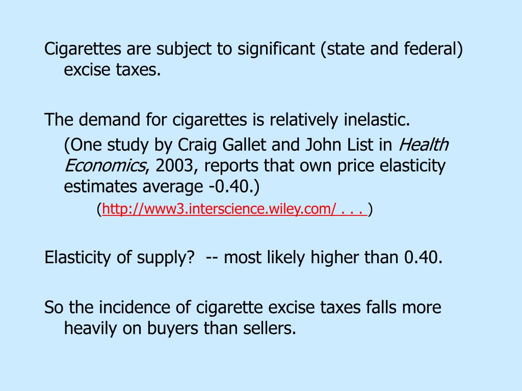 Cigarettes are subject to significant (state and federal) excise taxes.