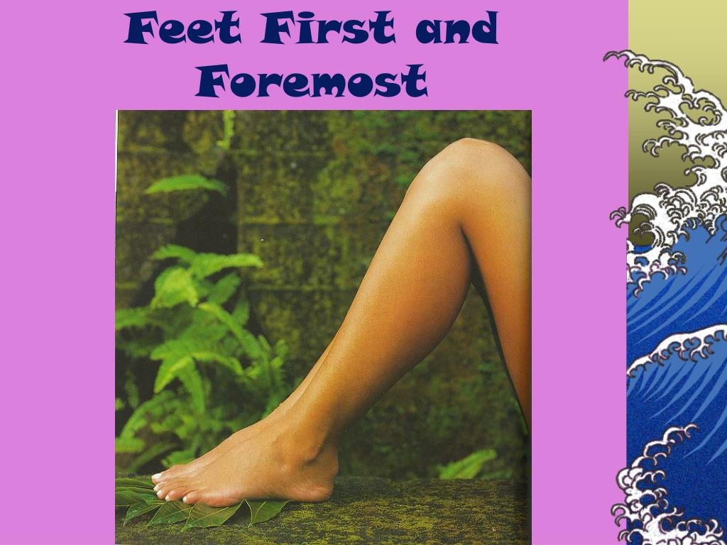 Feet First and Foremost