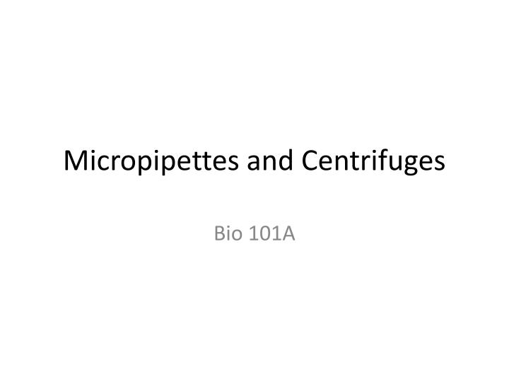 Micropipettes and centrifuges