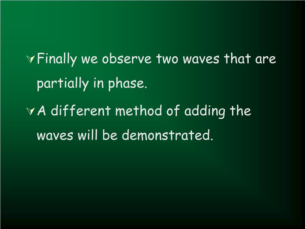 Finally we observe two waves that are partially in phase.