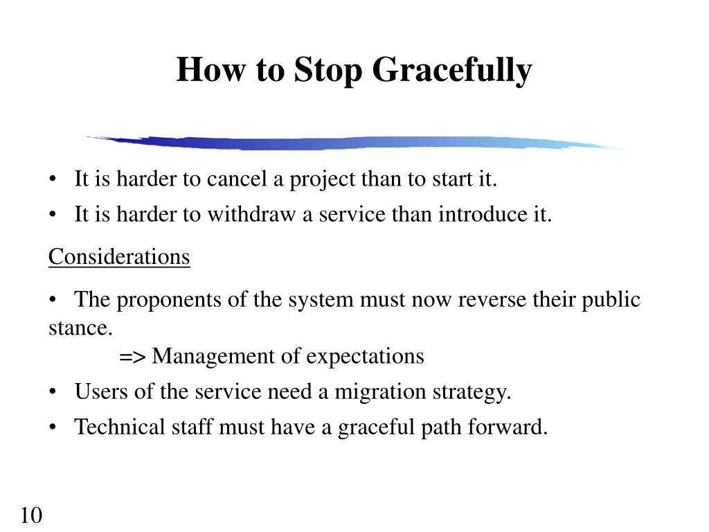 How to Stop Gracefully