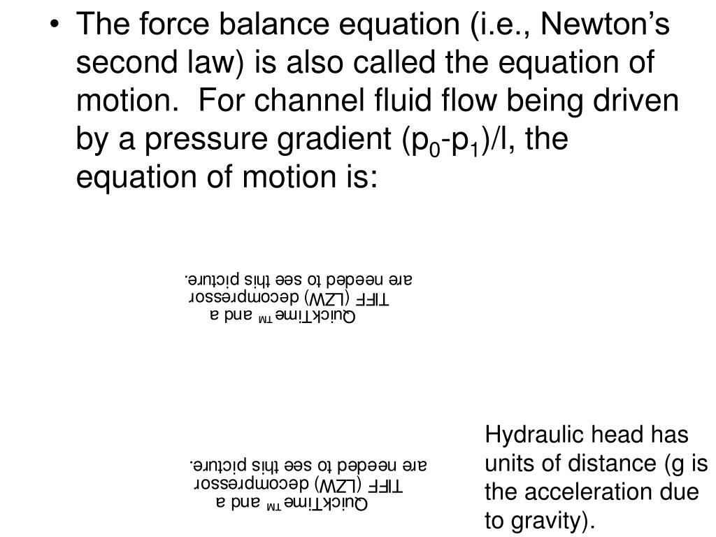 The force balance equation (i.e., Newton's second law) is also called the equation of motion.  For channel fluid flow being driven by a pressure gradient (p