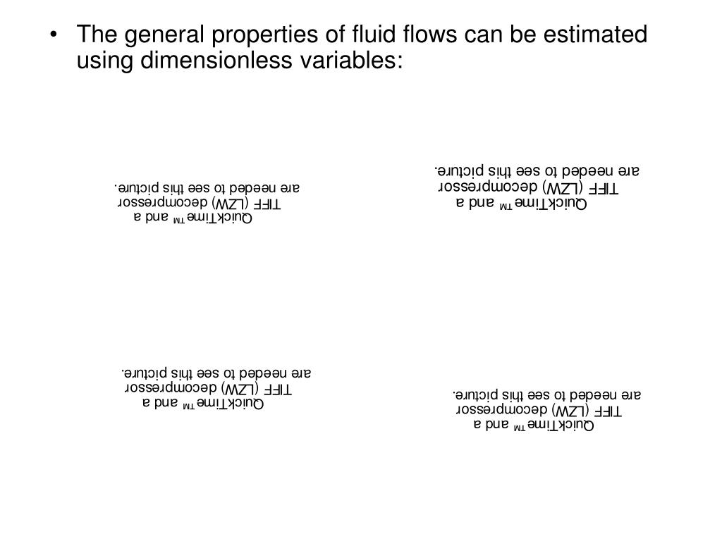 The general properties of fluid flows can be estimated using dimensionless variables: