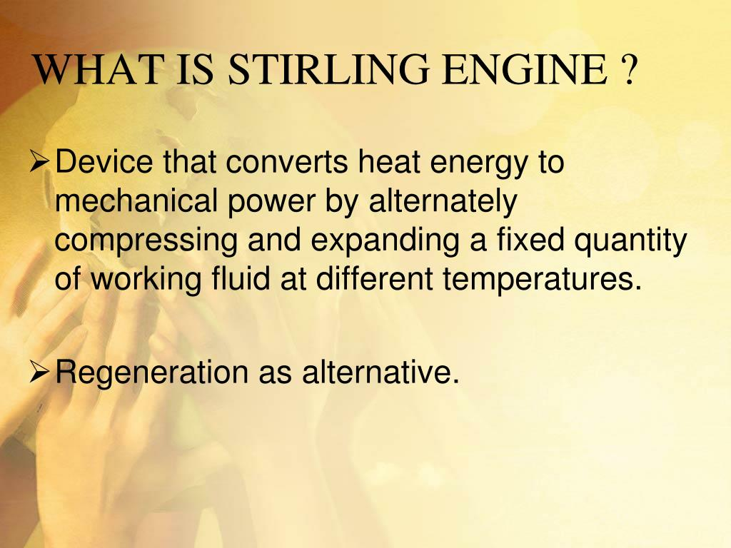 WHAT IS STIRLING ENGINE ?