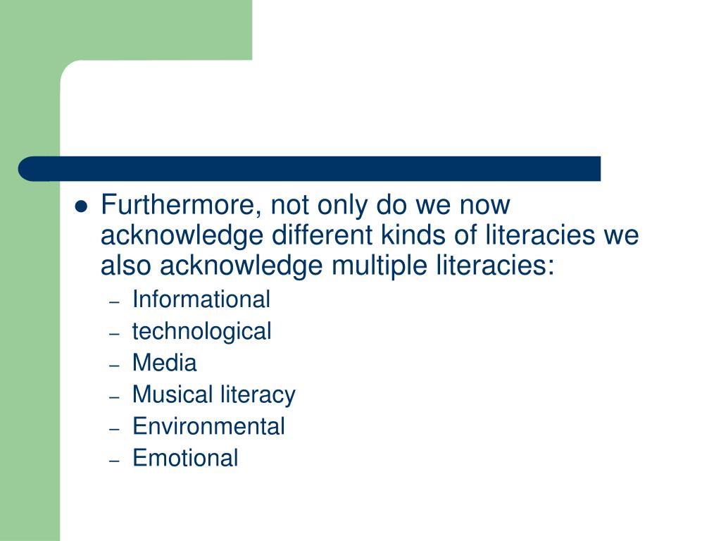 Furthermore, not only do we now acknowledge different kinds of literacies we also acknowledge multiple literacies:
