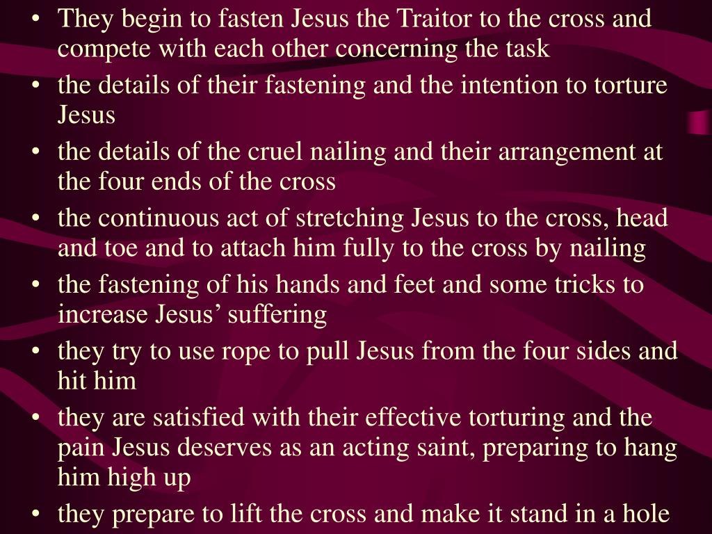 They begin to fasten Jesus the Traitor to the cross and compete with each other concerning the task