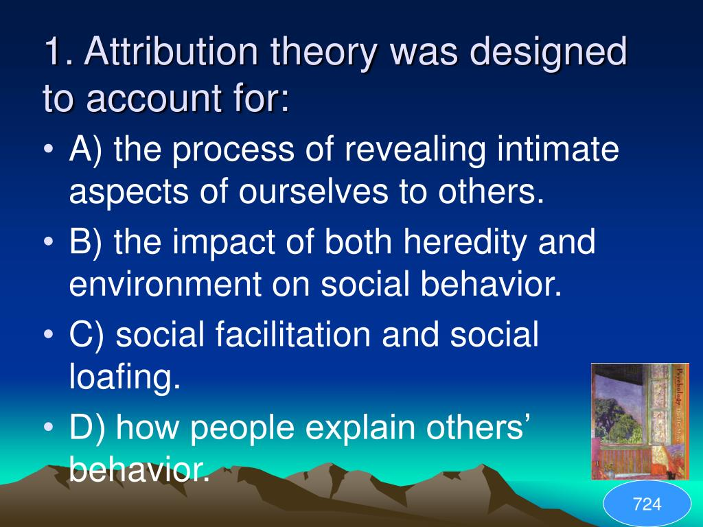 1. Attribution theory was designed to account for: