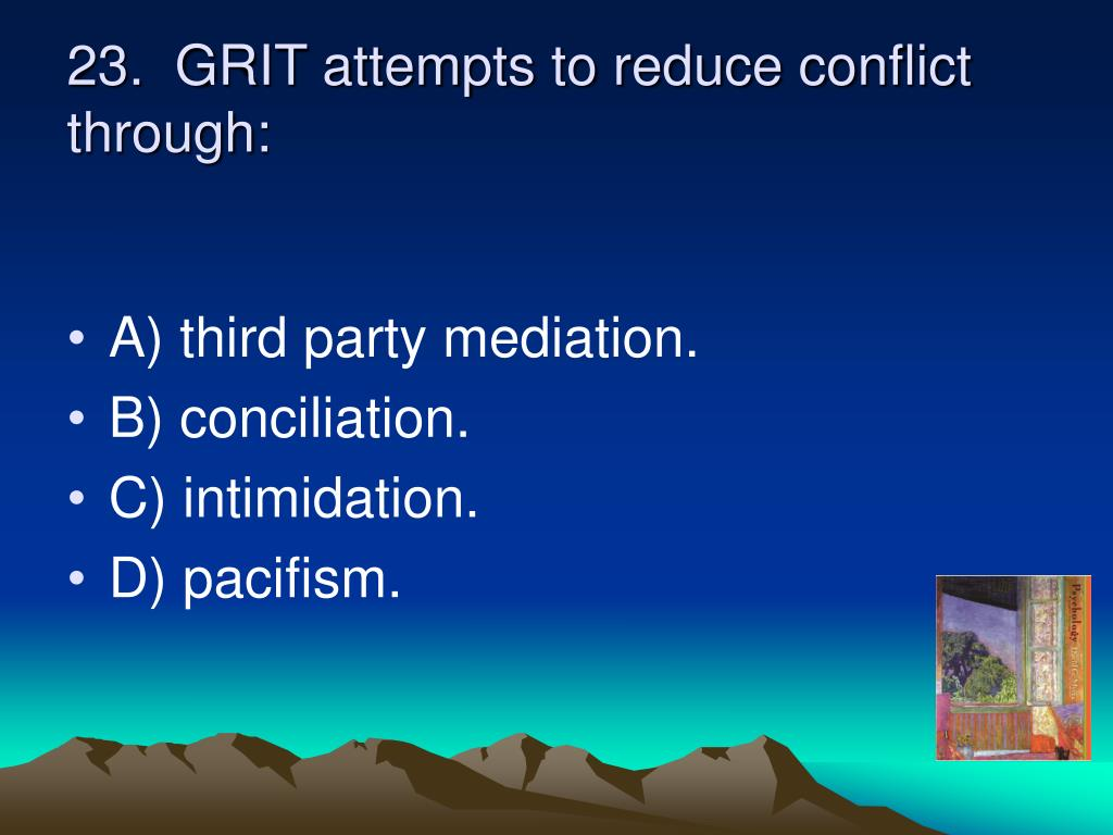 23.  GRIT attempts to reduce conflict through: