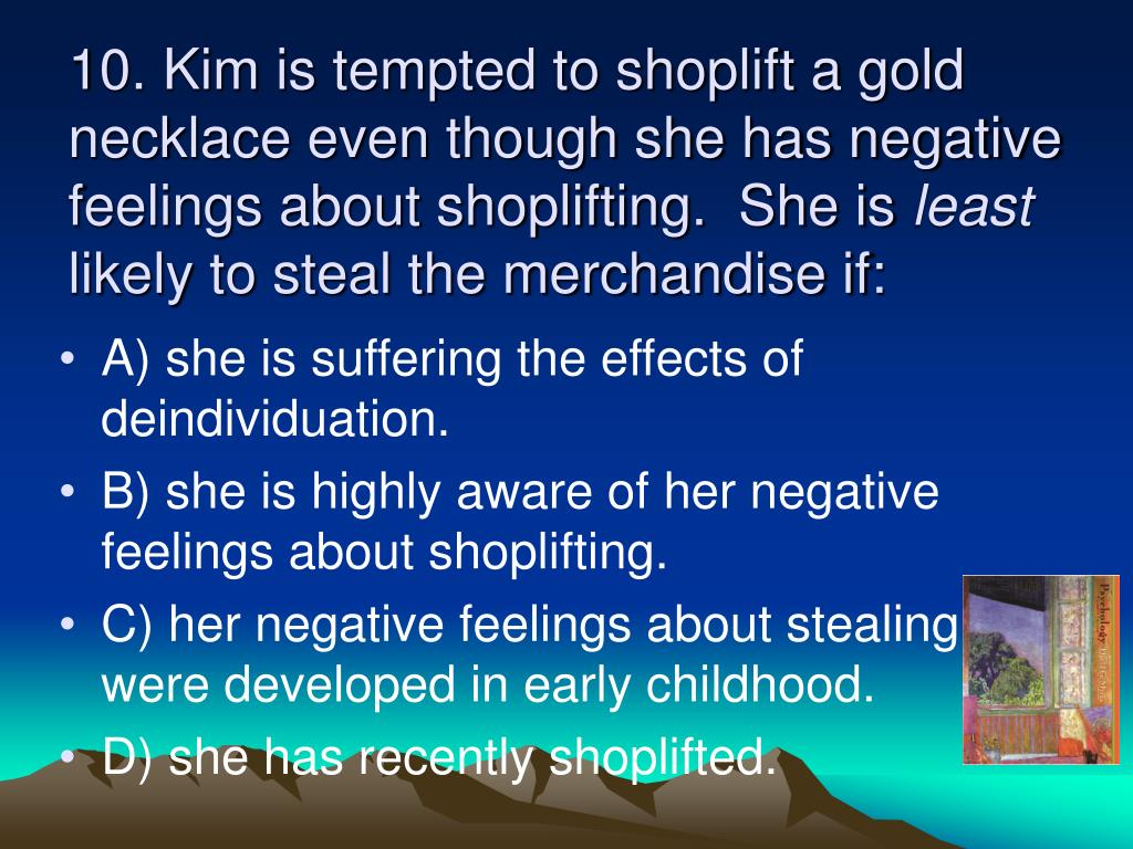 10. Kim is tempted to shoplift a gold necklace even though she has negative feelings about shoplifting.  She is
