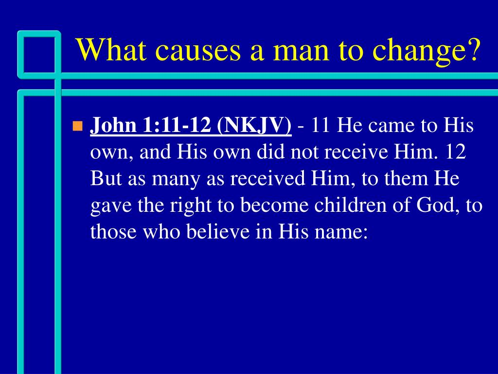 What causes a man to change?