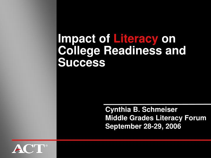 Impact of literacy on college readiness and success l.jpg
