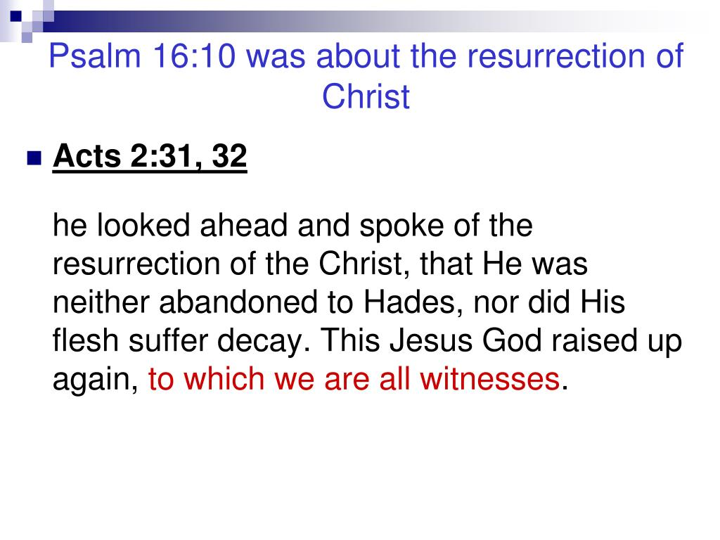 Psalm 16:10 was about the resurrection of Christ
