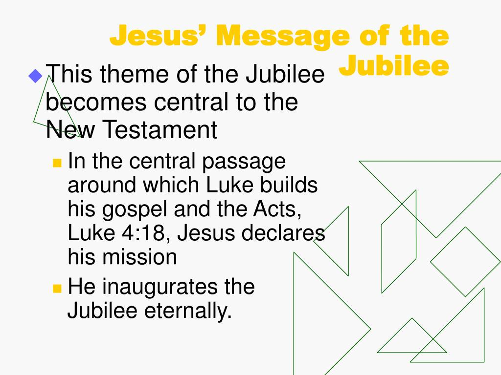 This theme of the Jubilee becomes central to the New Testament