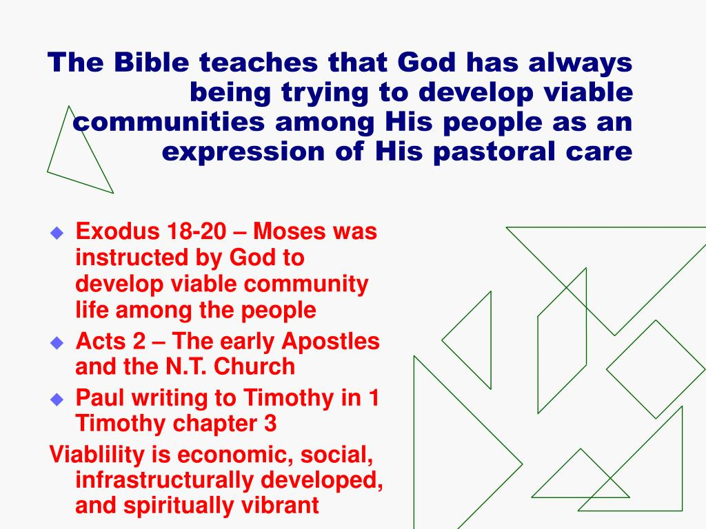 The Bible teaches that God has always being trying to develop viable communities among His people as an expression of His pastoral care