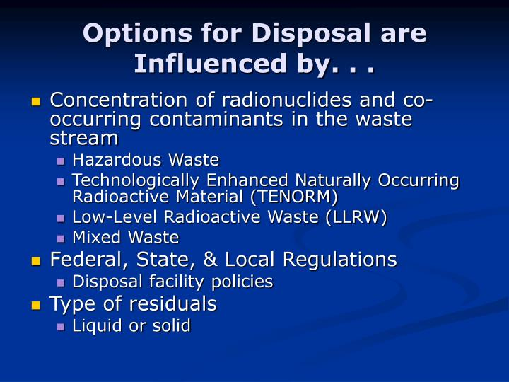Options for disposal are influenced by