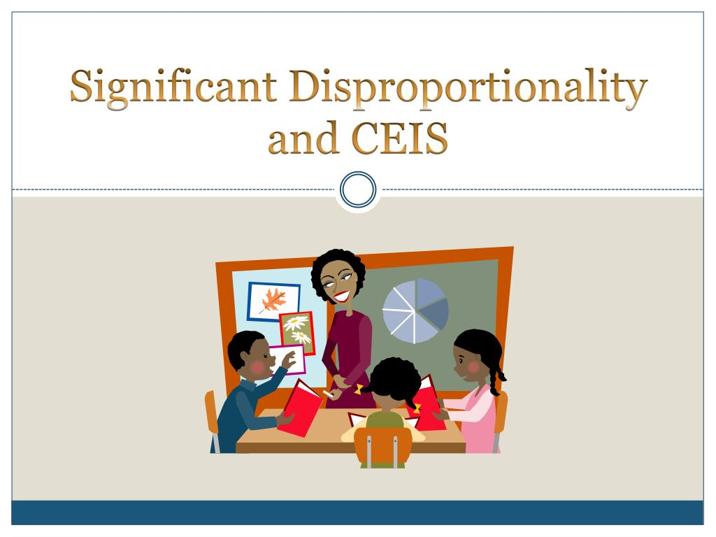 Significant Disproportionality and CEIS