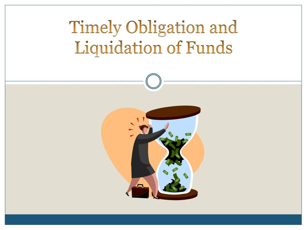 Timely Obligation and Liquidation of Funds
