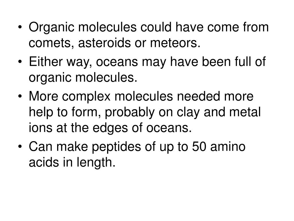 Organic molecules could have come from comets, asteroids or meteors.