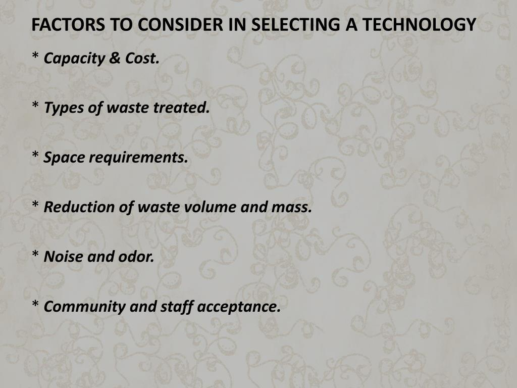 FACTORS TO CONSIDER IN SELECTING A TECHNOLOGY
