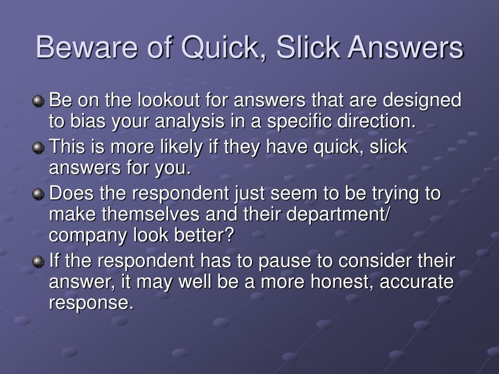 Beware of Quick, Slick Answers