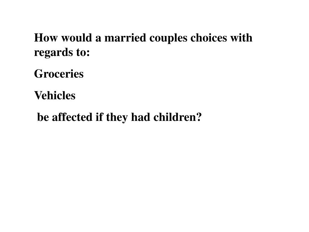How would a married couples choices with regards to: