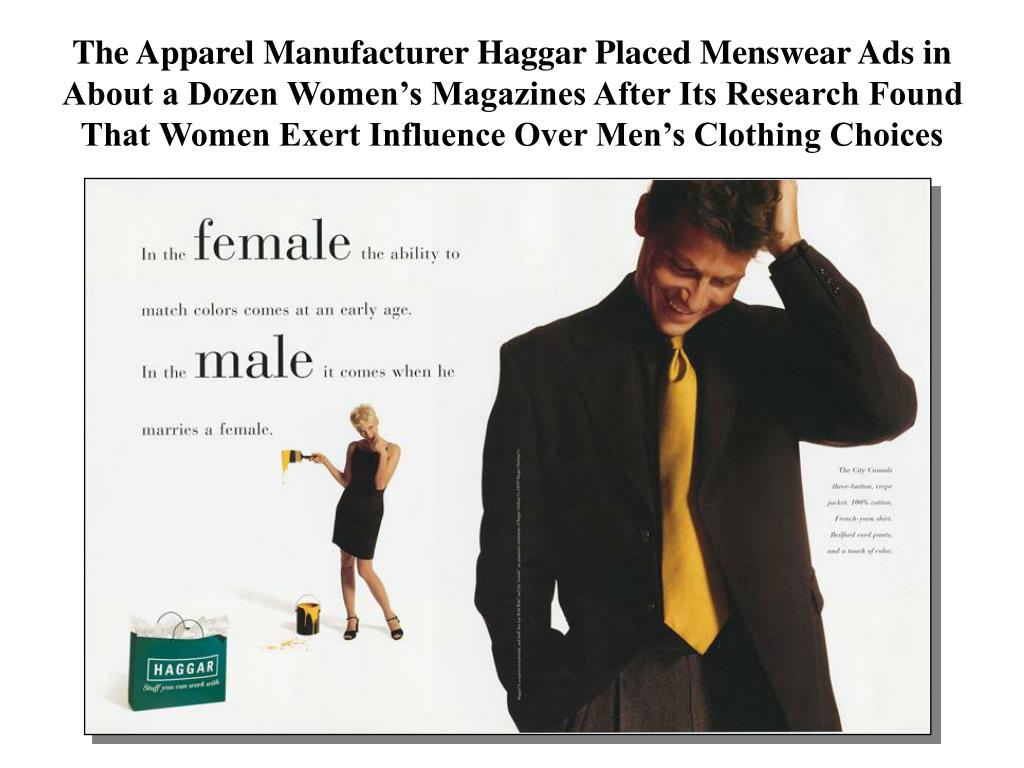 The Apparel Manufacturer Haggar Placed Menswear Ads in About a Dozen Women's Magazines After Its Research Found That Women Exert Influence Over Men's Clothing Choices
