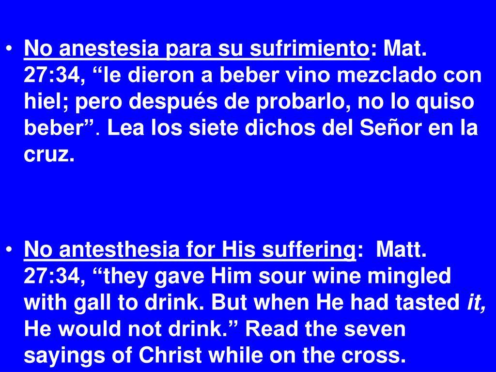 No anestesia para su sufrimiento